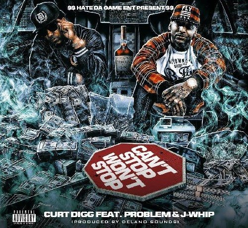 Curt Digg ft. Problem & J Whip - Can't Stop, Won't Stop