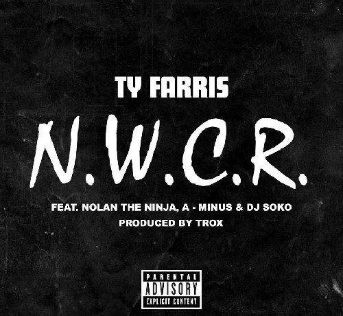 Ty Farris ft. Nolan The Ninja, A-Minus & DJ Soko - N.W.C.R (prod. by Trox)