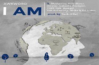 AWKWORD ft. Modenine, Five Steez, Holstar, Latasha Alcindor, Third Eye, Wakazi, The Assembly, Maka - I Am