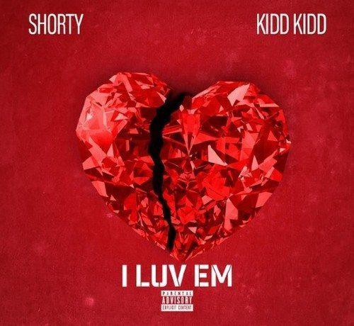Shorty ft. Kidd Kidd - I luv Em