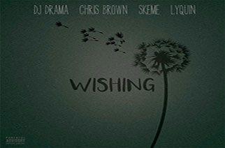 DJ Drama ft. Chris Brown, Skeme & Lyquin - Wishing
