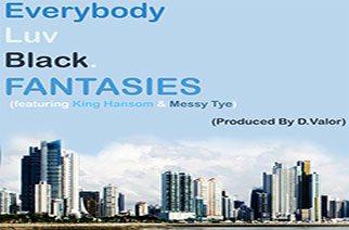 Everybody Luv Black ft. King Hansom & Messy Tye - Fantasies (prod. by D. Valor)