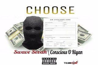 Swave Sevah ft. Conscious O'Riyan - Choose (prod. by Rob Dinero)