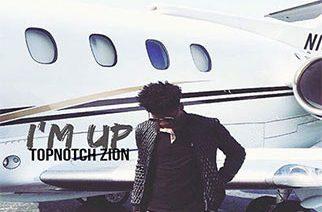 Topnotch Zion - I'm Up