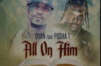 Quan ft. Pusha T - All On Him