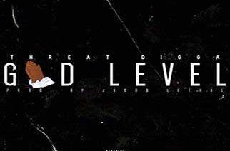 Threat Digga - God Level (prod Jacob Lethal)