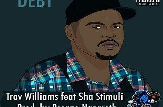 Trav Williams ft. Sha Stimuli - Debt (prod. by Bronze Nazareth)