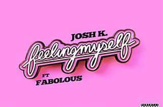 Josh K ft. Fabolous - Feeling Myself (prod. by C Sick)