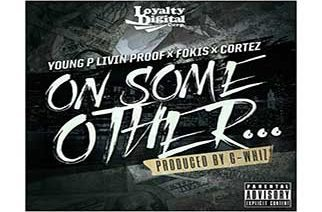 Young P Livin Proof, Fokis & Cortez - On Some Other