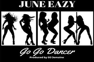 June Eazy - Go Go Dancer (prod. by DJ Jemaine)
