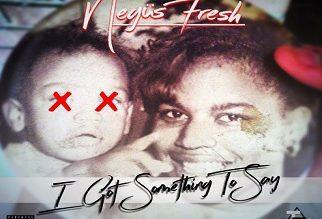Negüs Fresh – I Got Something To Say