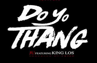 Ju ft. King Los - Do Your Thang