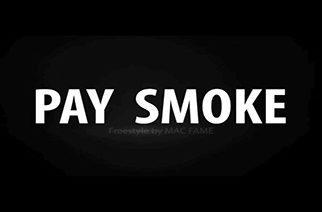 Mac Fame - Pay Smoke (Free Smoke Freestyle)