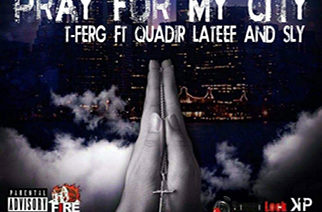 T-ferg ft. Sly & Quadir Lateef - Pray For My City