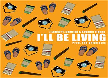 J.Lately ft. Demrick & Khyenci Tienne - I'll Be Living
