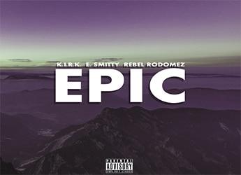 K.I.R.K.-ft.-E.-Smitty-&-Rebel-Rodomez---Epic