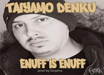 Taiyamo Denku - Enuff is Enuff (prod. by Dcypha)