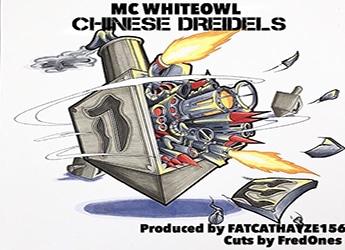 MC Whiteowl - Chinese Dreidels (prod. by FATCATHAYZE156)