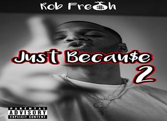Rob Fresh - Just Because 2 (Mixtape)
