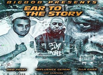 BigBob ft. Influence Getem, Dro Pesci, Illa Ghee & The Note Troll - Ear To The Story