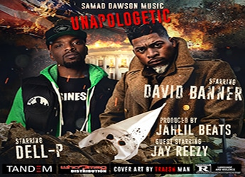 Dell-P ft. David Banner x Jay Reezy - Unapologetic (prod. by Jahlil Beats)