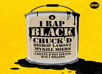 Chuck D, Bishop Lamont & Mykill Miers ft. Create & Devastate - I Rap Black (prod. by Max I Million)