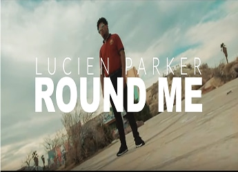 Lucien Parker - Round Me Video