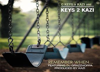 C Keys & Kazi ft. DJ Grazzhoppa - Remember When