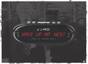 J Lyric - Wake Up Mr. West Video