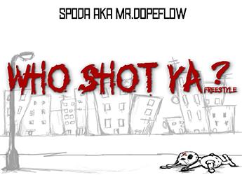 Spoda a.k.a. Mr.DopeFlow - Who Shot Ya? Freestyle
