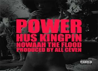 Hus Kingpin ft. Nowaah The Flood - Power (prod. by All Ceven)