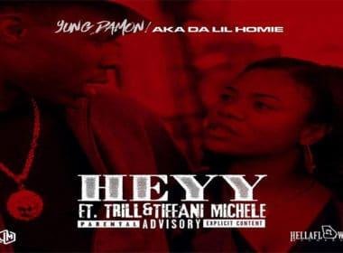 Yung-Damon!-ft.-Trill-&-Tiffani-Michele---Heyy