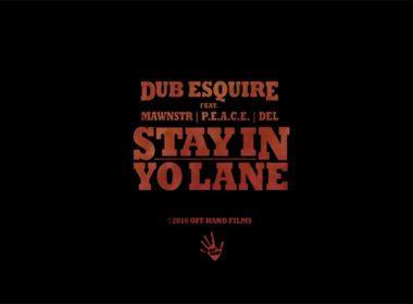Dub Esquire ft. Mawnstr, P.E.A.C.E. & Del the Funky Homosapien - Stay In Yo Lane