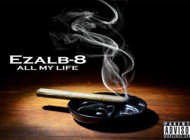 Ezalb-8 - All My Life (prod. by E. Smitty)