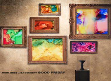 John Jigg$ X DJ Concept - Good Friday