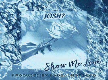 Josh? - Show Me Love (prod. by BADBADNOTGOOD)