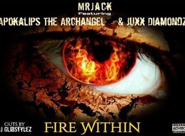 Apokalips The Archangel ft. Juxx Diamondz - Fire Within (prod. by Mr. Jack)