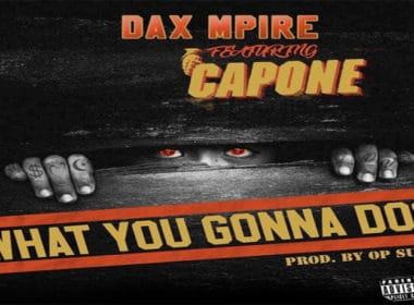 Dax Mpire ft. Capone - What You Gonna Do?