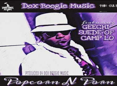Dox Boogie Music ft. Geechi Suede - Popcorn N Porn