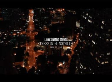 Nativ3 Sounds & L.O.W - Stressin 4 Nothing