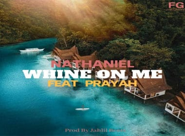 Nathaniel ft. Prayah - Whine