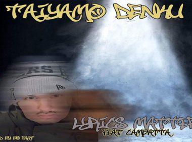 Taiyamo Denku ft. Cambatta - Lyrics Matter prod by Bo Faat