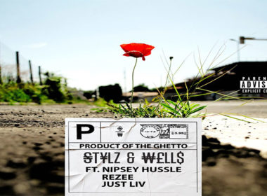 Stylz & Wells ft. Nipsey Hussle, Rezee & Just Liv - Product Of The Ghetto