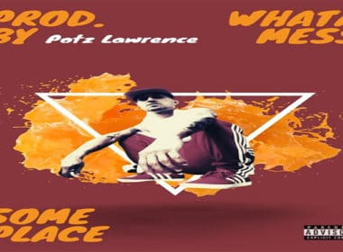 Whata Mess - Some Place (Prod. by Potz Lawrence)