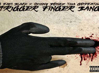 G FAM BLACK & Skinny Bonez Tha Godfatha - Trigger Finger Bang