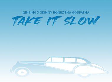 Ginsing & Skinny Bonez Tha Godfatha - Take It Slow
