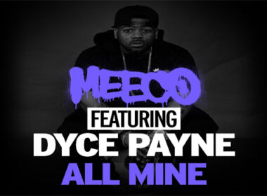 """Meeco Releases """"All Mine"""" Featuring Dyce Payne"""