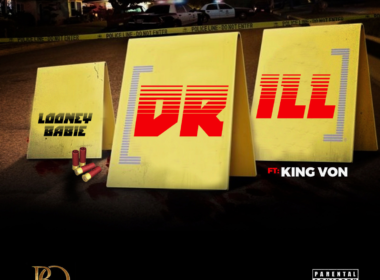"Looney Babie ft King Von - ""Drill"""