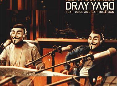 Dray Yard ft. JUICE & Capitol I-Man - Wake Up Show Villains