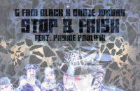 G FAM BLACK & Onaje Jordan ft. Pryme Prolifik - Stop & Frisk